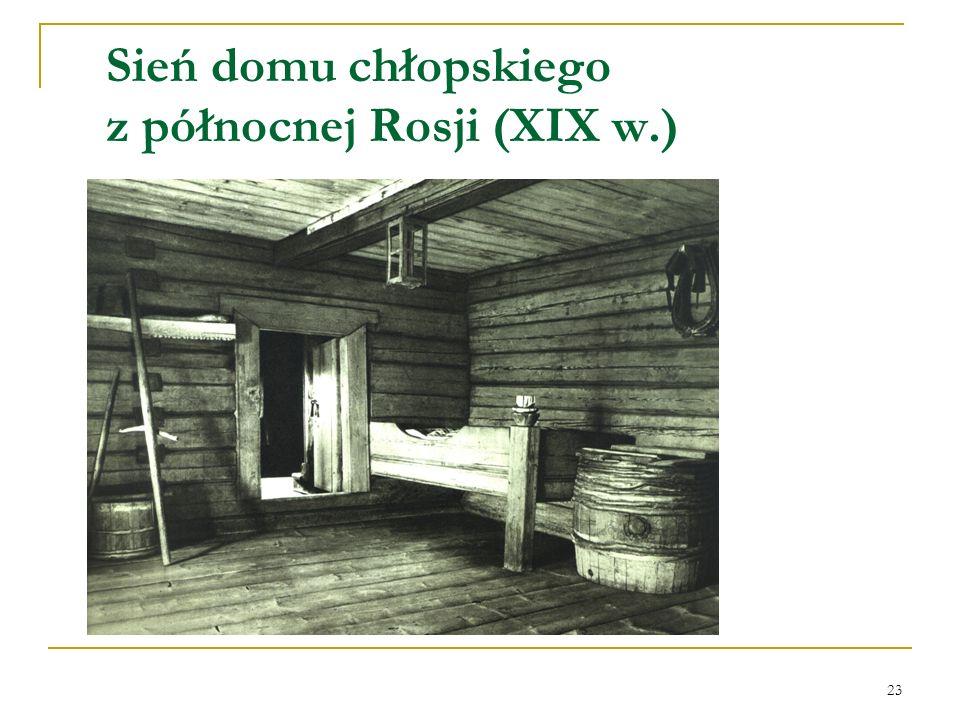 23 Sień domu chłopskiego z północnej Rosji (XIX w.)