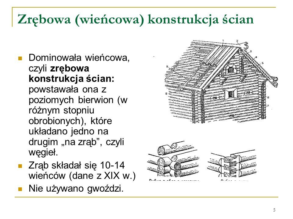 """5 Zrębowa (wieńcowa) konstrukcja ścian Dominowała wieńcowa, czyli zrębowa konstrukcja ścian: powstawała ona z poziomych bierwion (w różnym stopniu obrobionych), które układano jedno na drugim """"na zrąb , czyli węgieł."""