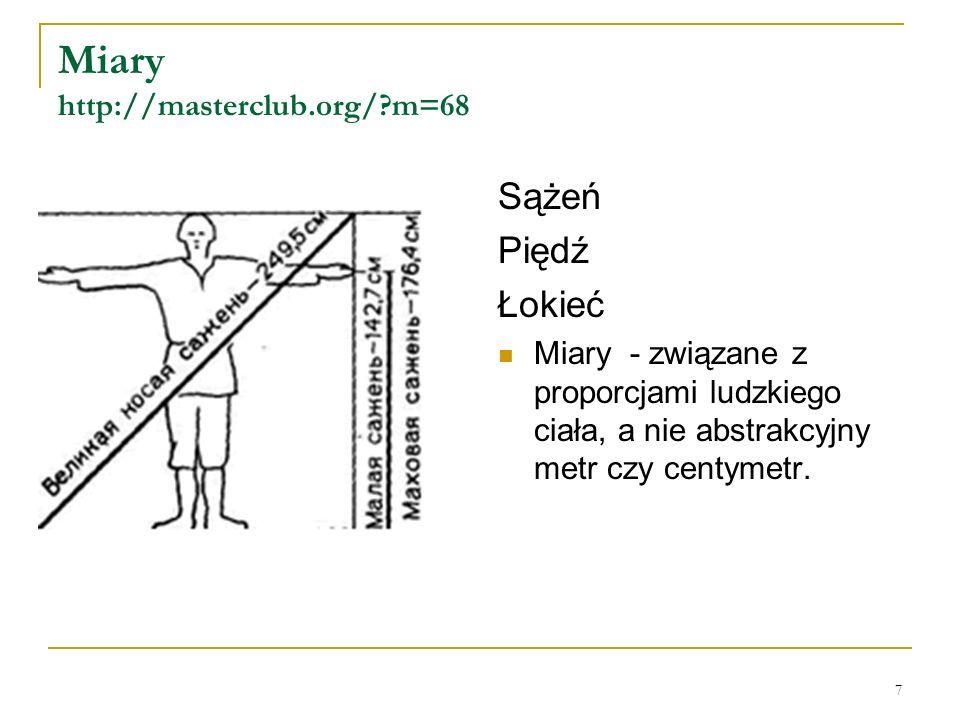 Miary http://masterclub.org/ m=68 Sążeń Piędź Łokieć Miary - związane z proporcjami ludzkiego ciała, a nie abstrakcyjny metr czy centymetr.