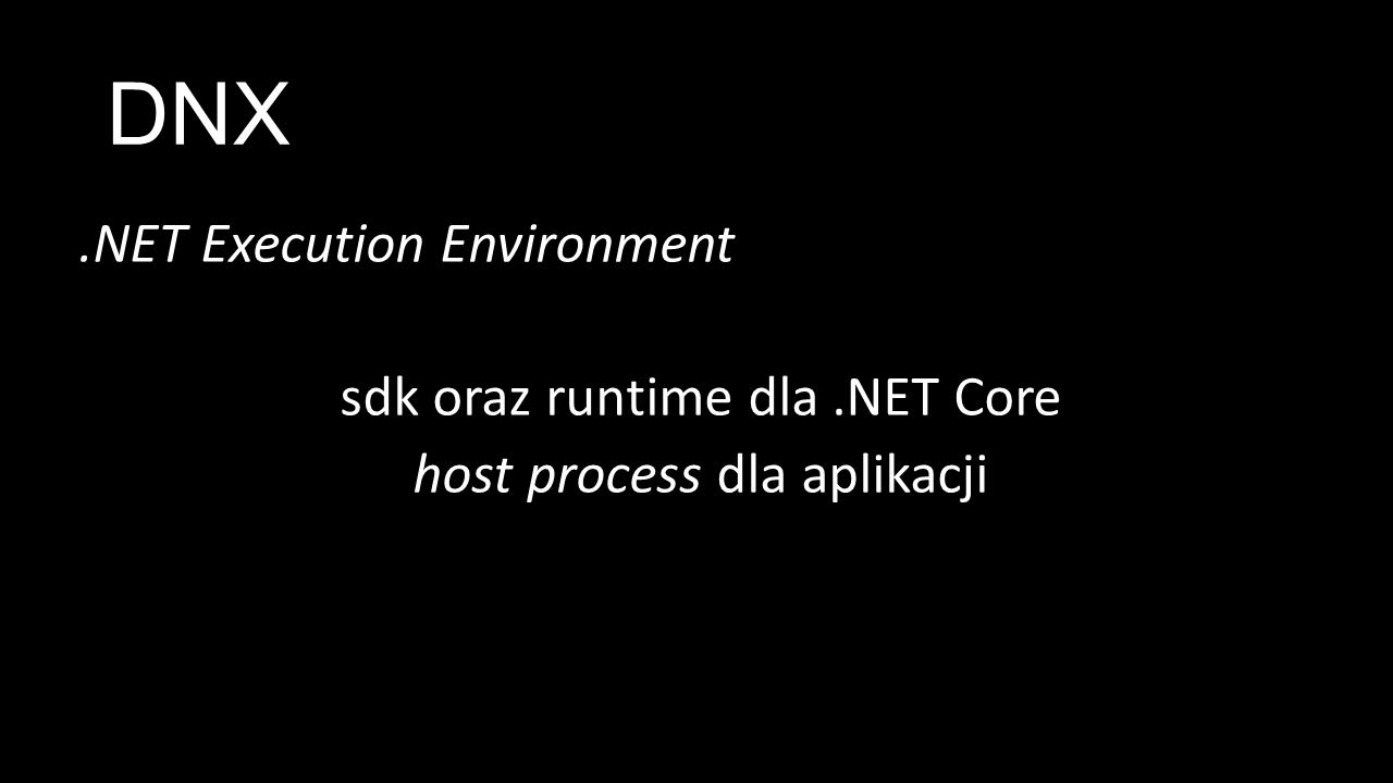 DNX.NET Execution Environment sdk oraz runtime dla.NET Core host process dla aplikacji