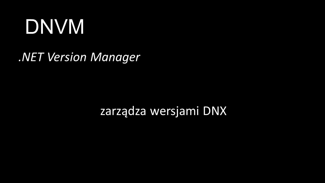 DNVM.NET Version Manager zarządza wersjami DNX