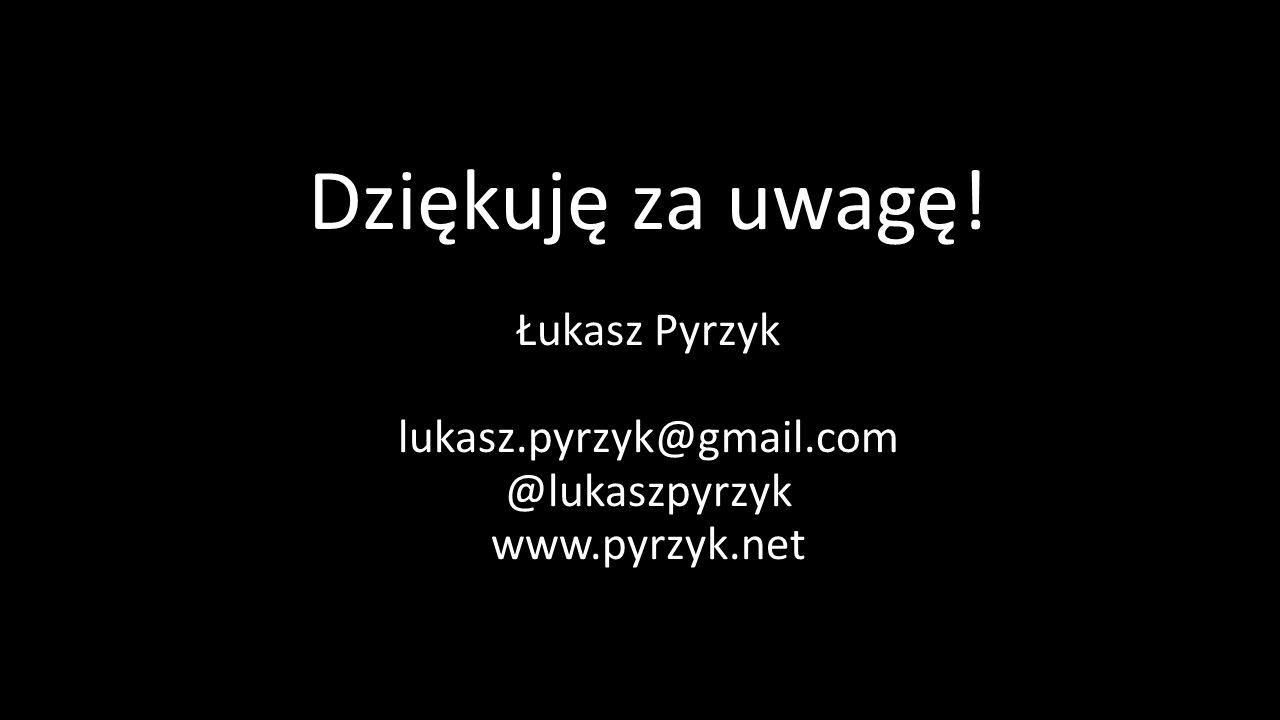 Dziękuję za uwagę! Łukasz Pyrzyk lukasz.pyrzyk@gmail.com @lukaszpyrzyk www.pyrzyk.net