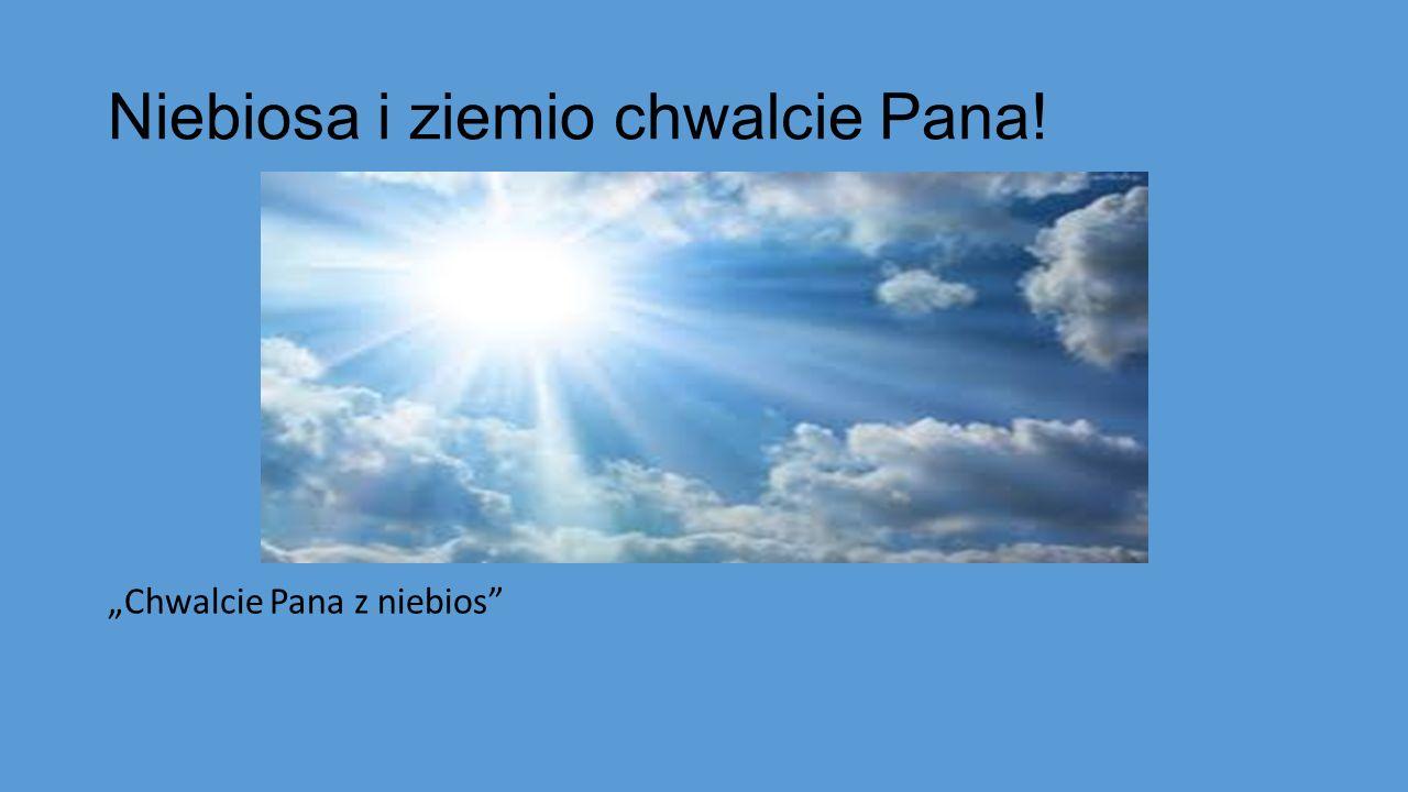 """Niebiosa i ziemio chwalcie Pana! """"Chwalcie Pana z niebios"""