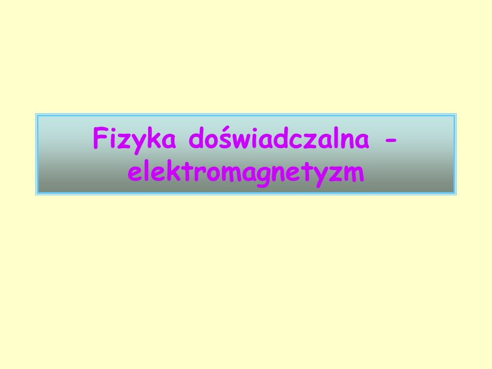 Fizyka doświadczalna - elektromagnetyzm