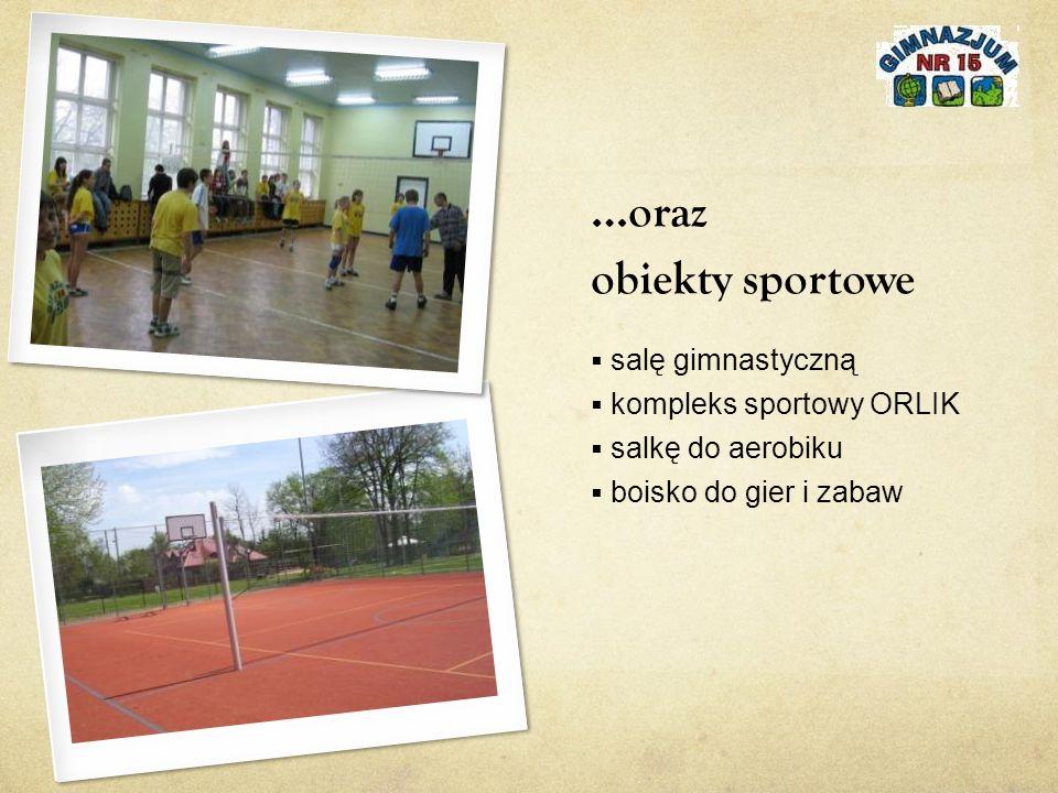 …oraz obiekty sportowe  salę gimnastyczną  kompleks sportowy ORLIK  salkę do aerobiku  boisko do gier i zabaw