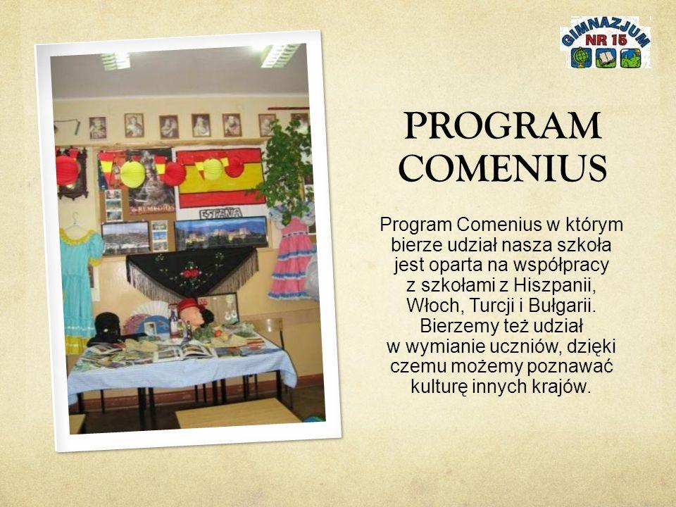 PROGRAM COMENIUS Program Comenius w którym bierze udział nasza szkoła jest oparta na współpracy z szkołami z Hiszpanii, Włoch, Turcji i Bułgarii.