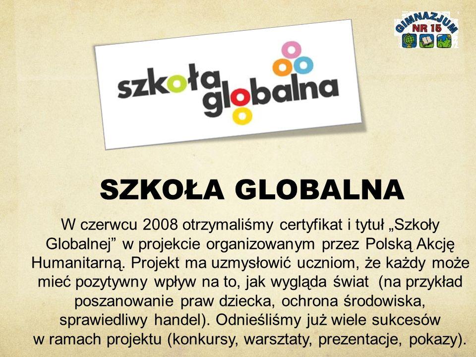 """SZKOŁA GLOBALNA W czerwcu 2008 otrzymaliśmy certyfikat i tytuł """"Szkoły Globalnej w projekcie organizowanym przez Polską Akcję Humanitarną."""