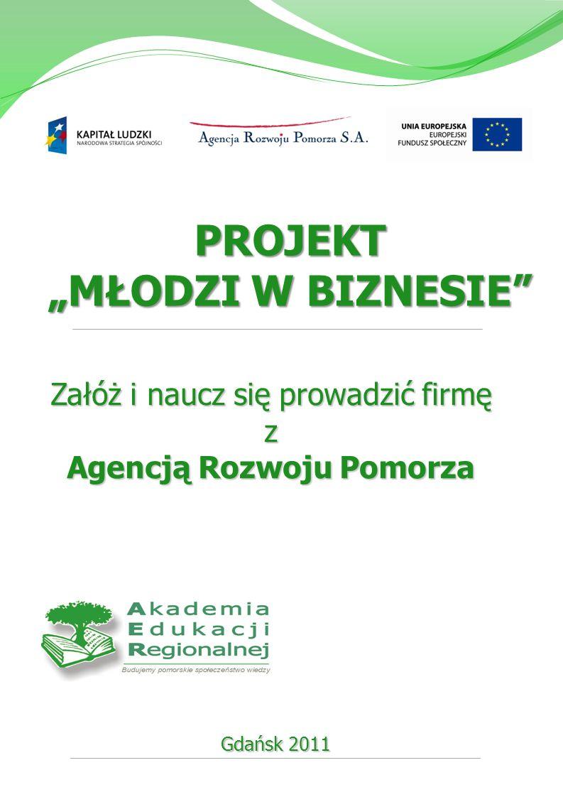 """PROJEKT """"MŁODZI W BIZNESIE"""" Załóż i naucz się prowadzić firmę z Agencją Rozwoju Pomorza Gdańsk 2011"""