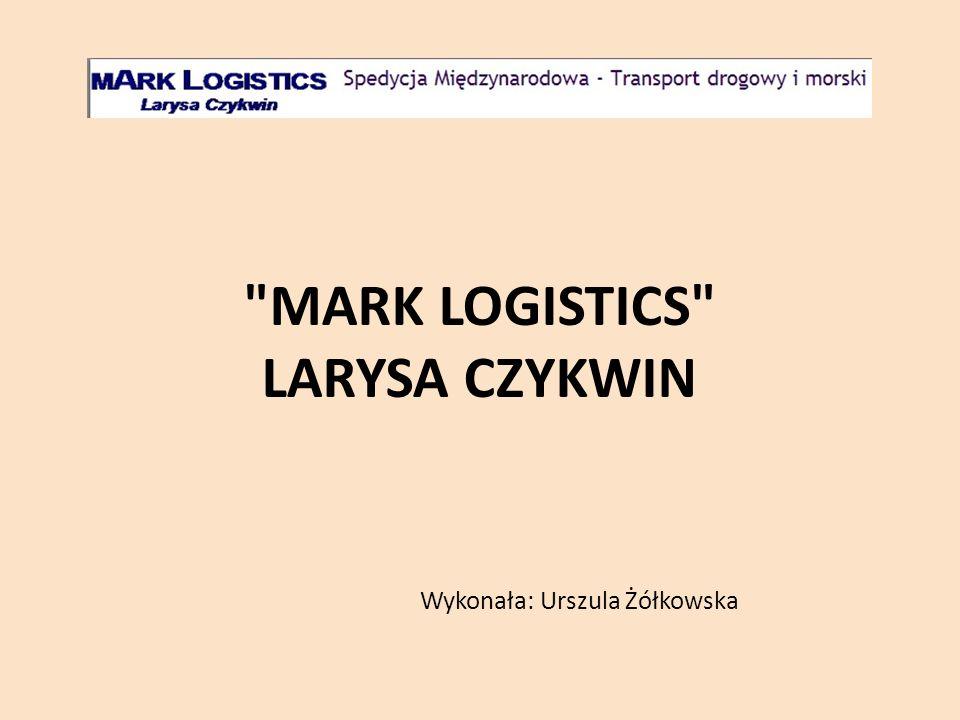 MARK LOGISTICS LARYSA CZYKWIN Wykonała: Urszula Żółkowska