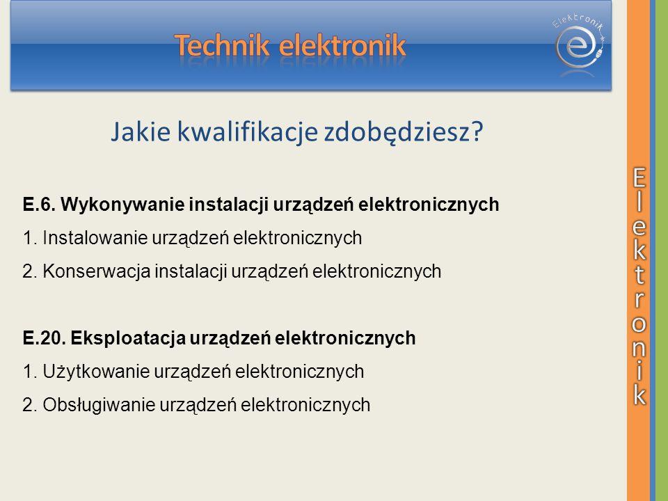 Jakie kwalifikacje zdobędziesz. E.6. Wykonywanie instalacji urządzeń elektronicznych 1.