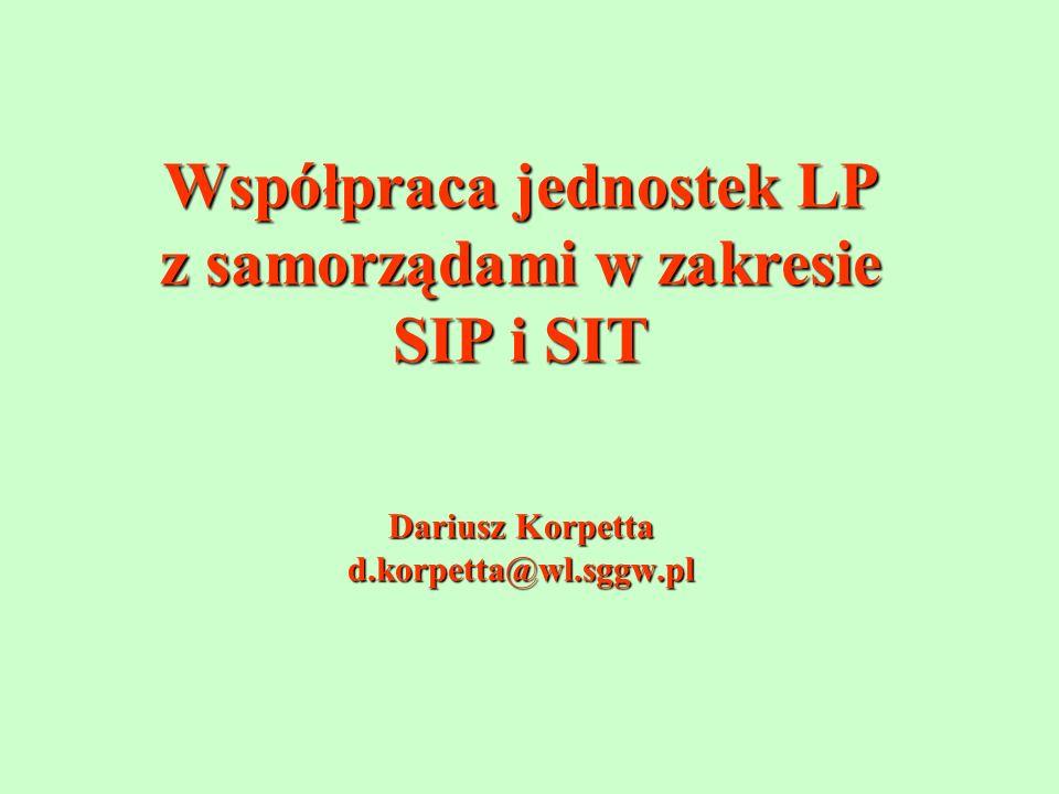 Współpraca jednostek LP z samorządami w zakresie SIP i SIT Dariusz Korpetta d.korpetta@wl.sggw.pl