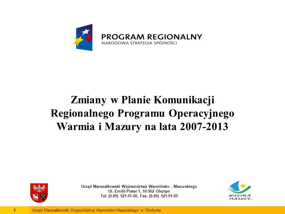Zmiany w Planie Komunikacji Regionalnego Programu Operacyjnego Warmia i Mazury na lata 2007-2013 Urząd Marszałkowski Województwa Warmińsko - Mazurskiego Ul.
