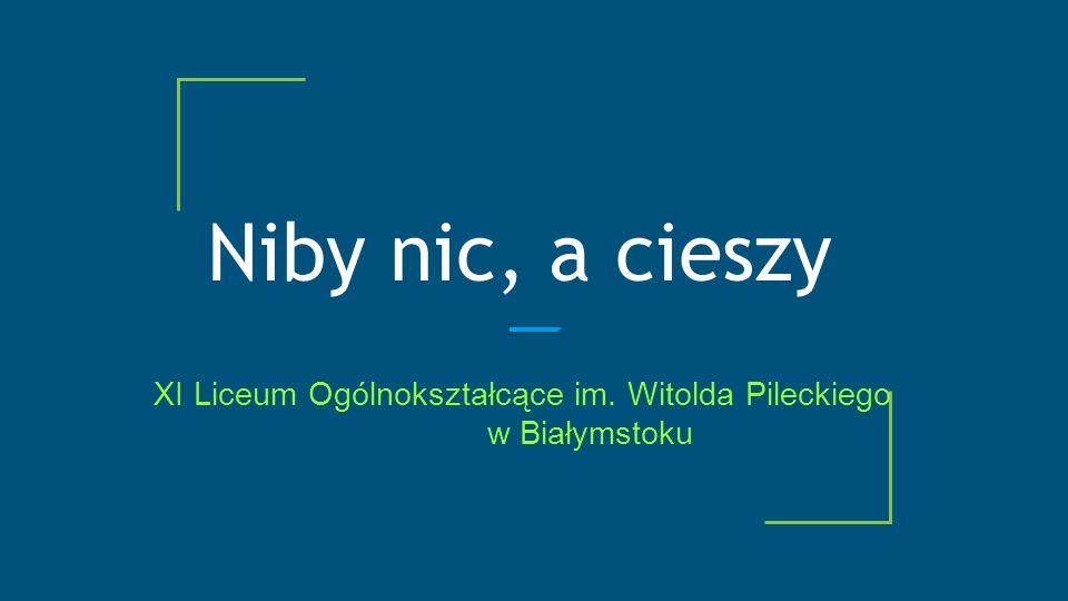 Niby nic, a cieszy XI Liceum Ogólnokształcące im. Witolda Pileckiego w Białymstoku