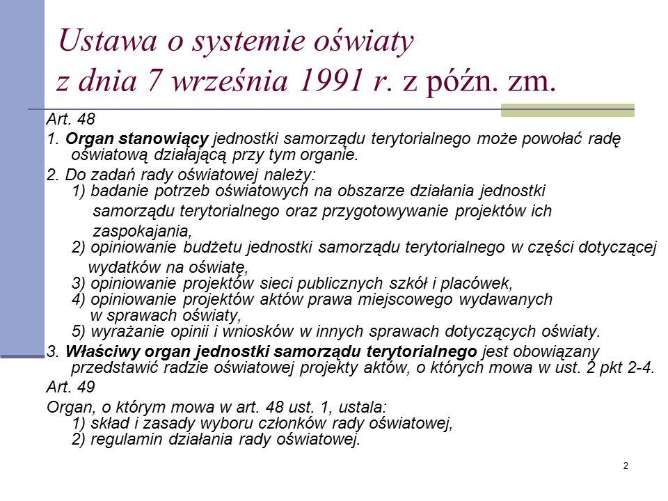 2 Ustawa o systemie oświaty z dnia 7 września 1991 r. z późn. zm. Art. 48 1. Organ stanowiący jednostki samorządu terytorialnego może powołać radę ośw