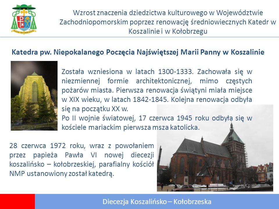 6 Diecezja Koszalińsko – Kołobrzeska Wzrost znaczenia dziedzictwa kulturowego w Województwie Zachodniopomorskim poprzez renowację średniowiecznych Katedr w Koszalinie i w Kołobrzegu Katedra pw.