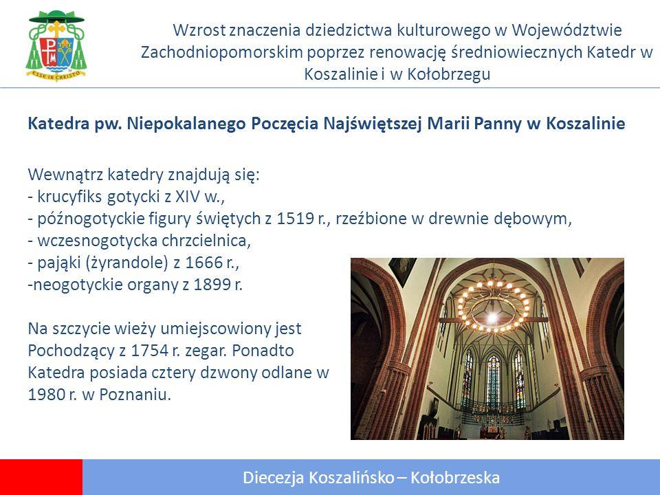 7 Diecezja Koszalińsko – Kołobrzeska Wzrost znaczenia dziedzictwa kulturowego w Województwie Zachodniopomorskim poprzez renowację średniowiecznych Katedr w Koszalinie i w Kołobrzegu Katedra pw.