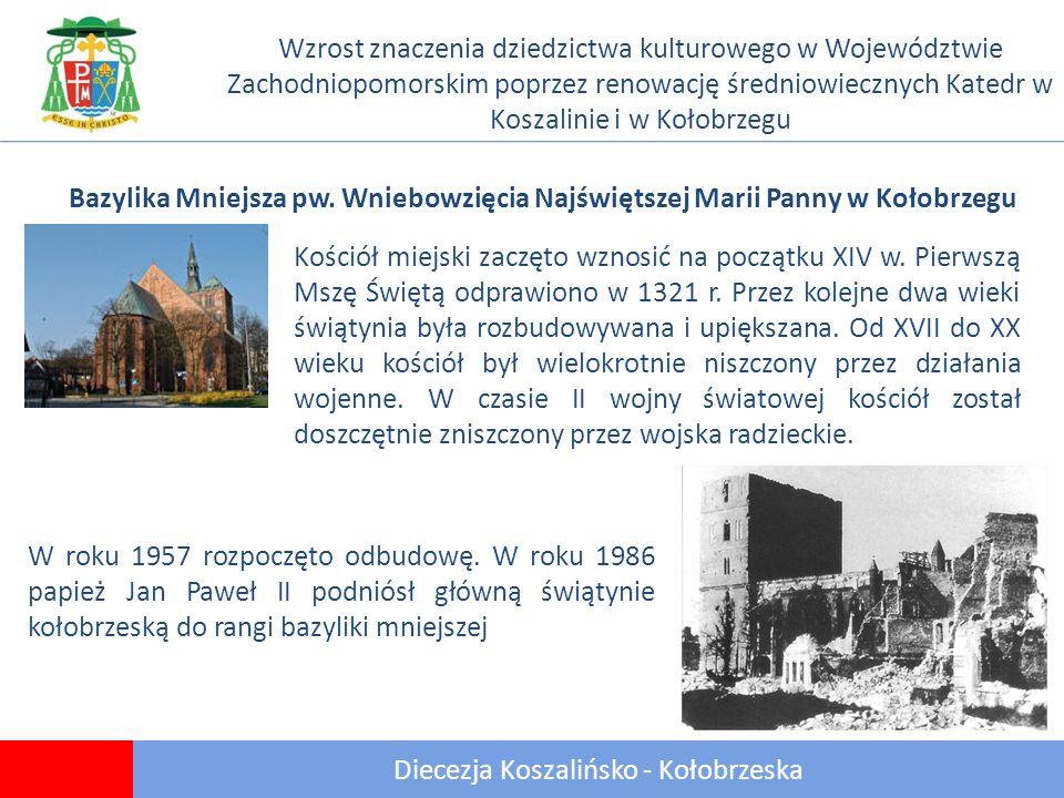 8 Diecezja Koszalińsko - Kołobrzeska Wzrost znaczenia dziedzictwa kulturowego w Województwie Zachodniopomorskim poprzez renowację średniowiecznych Katedr w Koszalinie i w Kołobrzegu Bazylika Mniejsza pw.