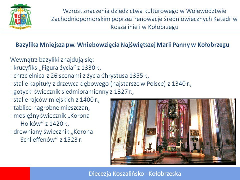 9 Diecezja Koszalińsko - Kołobrzeska Wzrost znaczenia dziedzictwa kulturowego w Województwie Zachodniopomorskim poprzez renowację średniowiecznych Katedr w Koszalinie i w Kołobrzegu Bazylika Mniejsza pw.