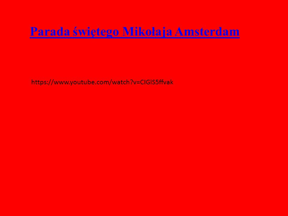 Parada świętego Mikołaja Amsterdam https://www.youtube.com/watch?v=CIGlS5ffvak