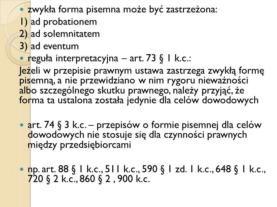 zwykła forma pisemna może być zastrzeżona: 1) ad probationem 2) ad solemnitatem 3) ad eventum reguła interpretacyjna – art.