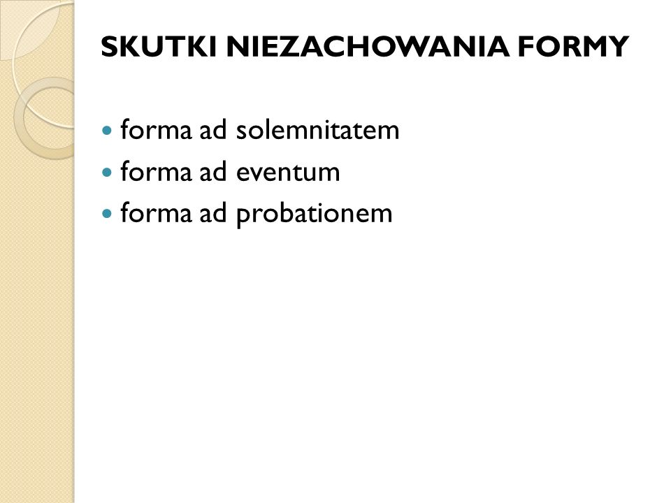 SKUTKI NIEZACHOWANIA FORMY forma ad solemnitatem forma ad eventum forma ad probationem