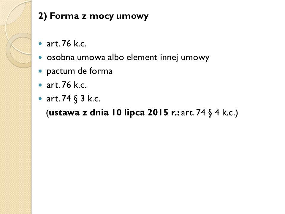 2) Forma z mocy umowy art. 76 k.c. osobna umowa albo element innej umowy pactum de forma art.