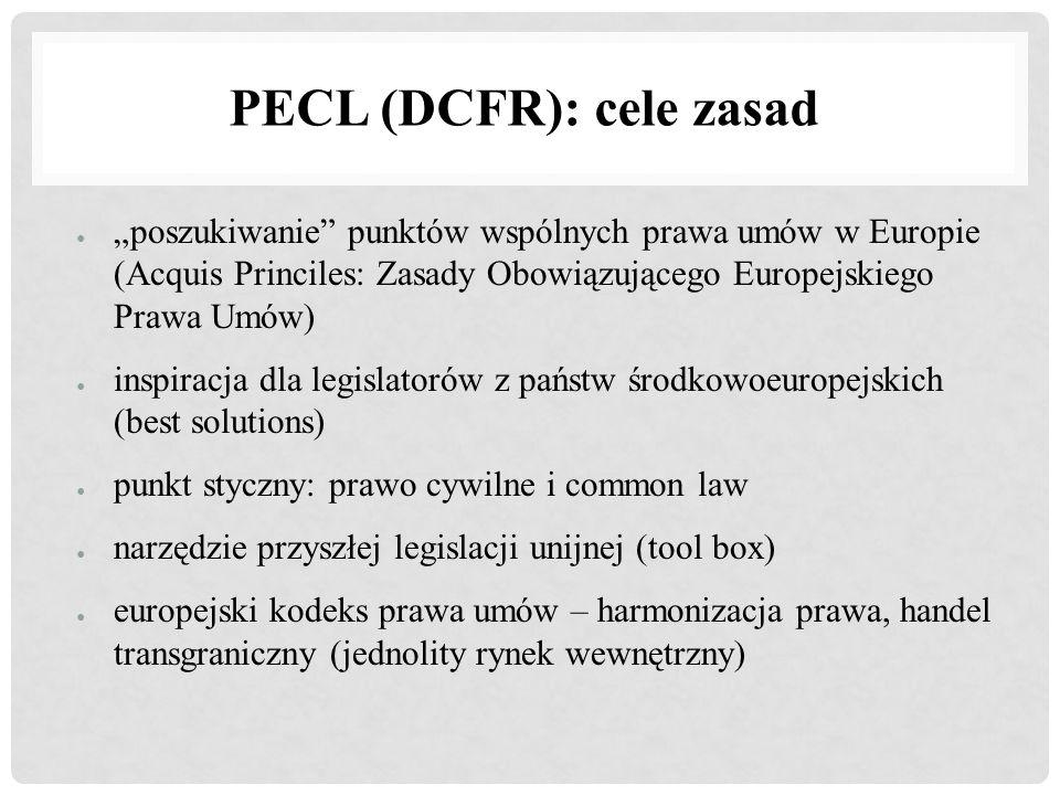 """PECL (DCFR): cele zasad ● """"poszukiwanie"""" punktów wspólnych prawa umów w Europie (Acquis Princiles: Zasady Obowiązującego Europejskiego Prawa Umów) ● i"""