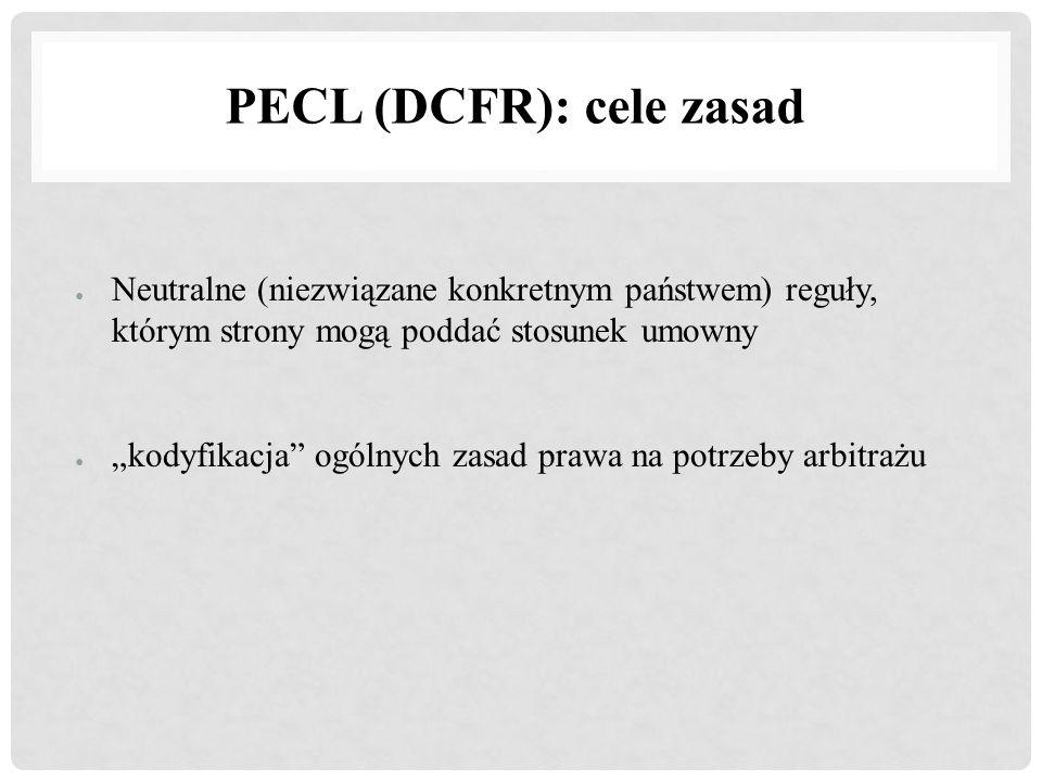 """PECL (DCFR): cele zasad ● Neutralne (niezwiązane konkretnym państwem) reguły, którym strony mogą poddać stosunek umowny ● """"kodyfikacja"""" ogólnych zasad"""