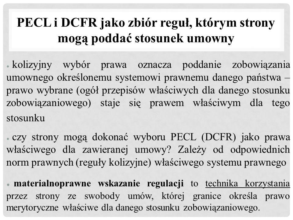 PECL i DCFR jako zbiór reguł, którym strony mogą poddać stosunek umowny ● kolizyjny wybór prawa oznacza poddanie zobowiązania umownego określonemu sys