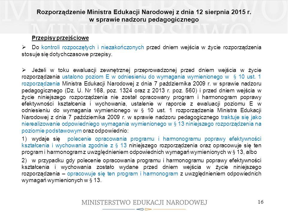 Rozporządzenie Ministra Edukacji Narodowej z dnia 12 sierpnia 2015 r. w sprawie nadzoru pedagogicznego 16 Przepisy przejściowe  Do kontroli rozpoczęt