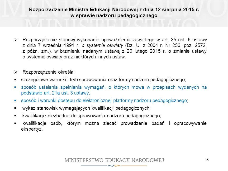 Rozporządzenie Ministra Edukacji Narodowej z dnia 12 sierpnia 2015 r. w sprawie nadzoru pedagogicznego 6  Rozporządzenie stanowi wykonanie upoważnien