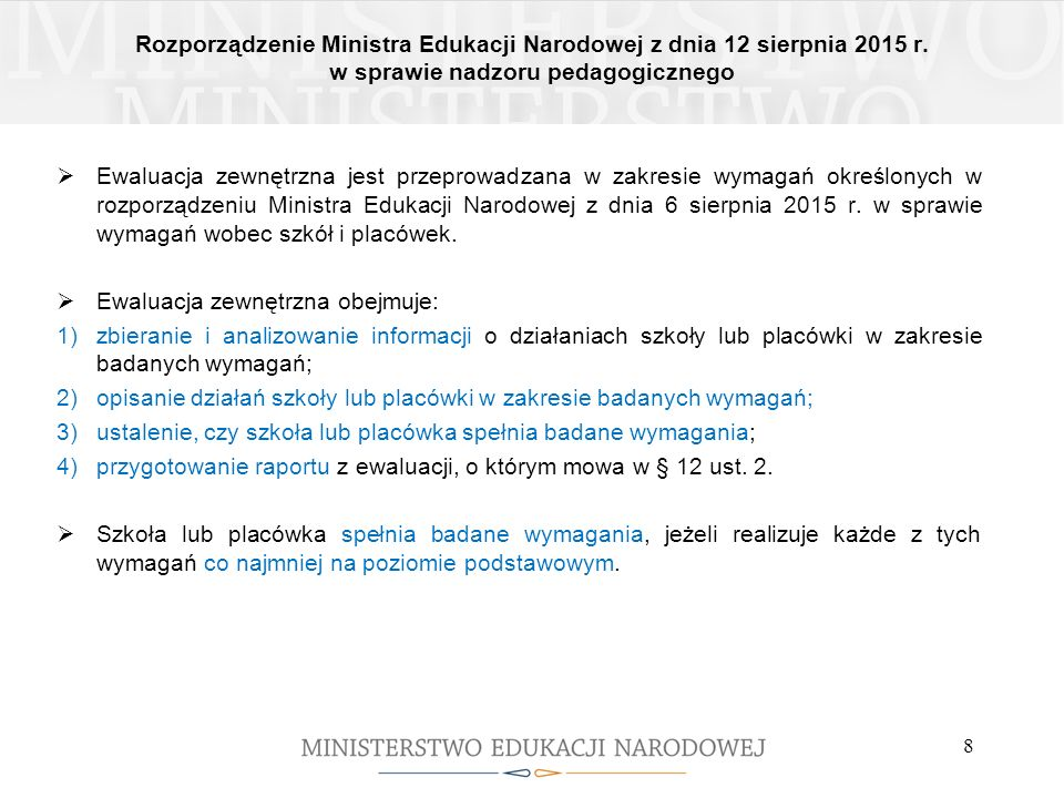 Rozporządzenie Ministra Edukacji Narodowej z dnia 12 sierpnia 2015 r. w sprawie nadzoru pedagogicznego 8  Ewaluacja zewnętrzna jest przeprowadzana w