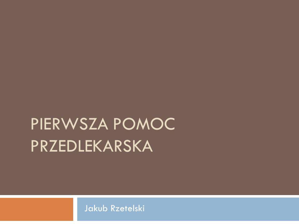 PIERWSZA POMOC PRZEDLEKARSKA Jakub Rzetelski