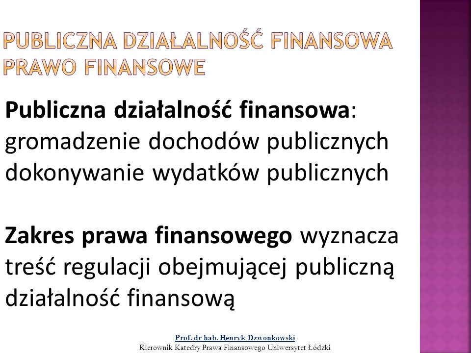 Publiczna działalność finansowa: gromadzenie dochodów publicznych dokonywanie wydatków publicznych Zakres prawa finansowego wyznacza treść regulacji o