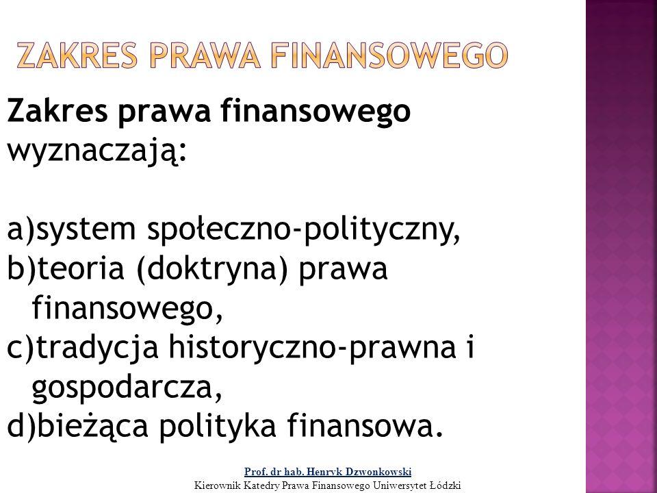 Zakres prawa finansowego wyznaczają: a)system społeczno-polityczny, b)teoria (doktryna) prawa finansowego, c)tradycja historyczno-prawna i gospodarcza