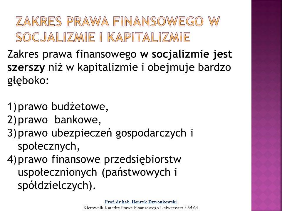 Zakres prawa finansowego w socjalizmie jest szerszy niż w kapitalizmie i obejmuje bardzo głęboko: 1)prawo budżetowe, 2)prawo bankowe, 3)prawo ubezpiec