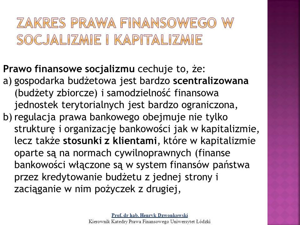 c) system finansowy ubezpieczeń społecznych i gospodarczych w socjalizmie jest regulowany przez przepisy prawa publicznego, a finanse ubezpieczeń połączone są z budżetem, d) istnieje regulacja prawna działalności finansowej przedsiębiorstw uspołecznionych (finanse przedsiębiorstw państwowych są hierarchizowane i centralizowane).