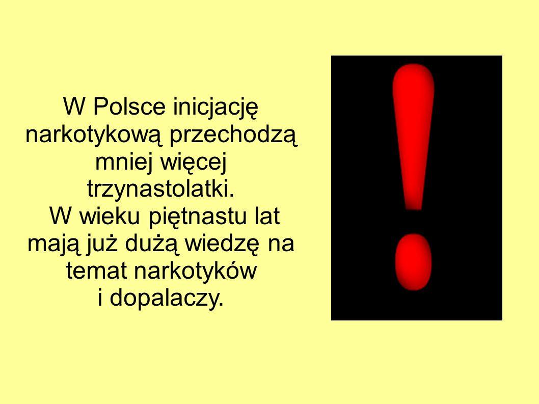 W Polsce inicjację narkotykową przechodzą mniej więcej trzynastolatki.