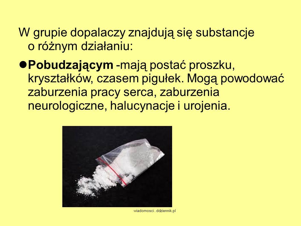 W grupie dopalaczy znajdują się substancje o różnym działaniu: Pobudzającym -mają postać proszku, kryształków, czasem pigułek.