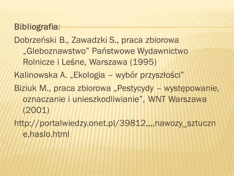"""Bibliografia: Dobrzeński B., Zawadzki S., praca zbiorowa """"Gleboznawstwo"""" Państwowe Wydawnictwo Rolnicze i Leśne, Warszawa (1995) Kalinowska A. """"Ekolog"""
