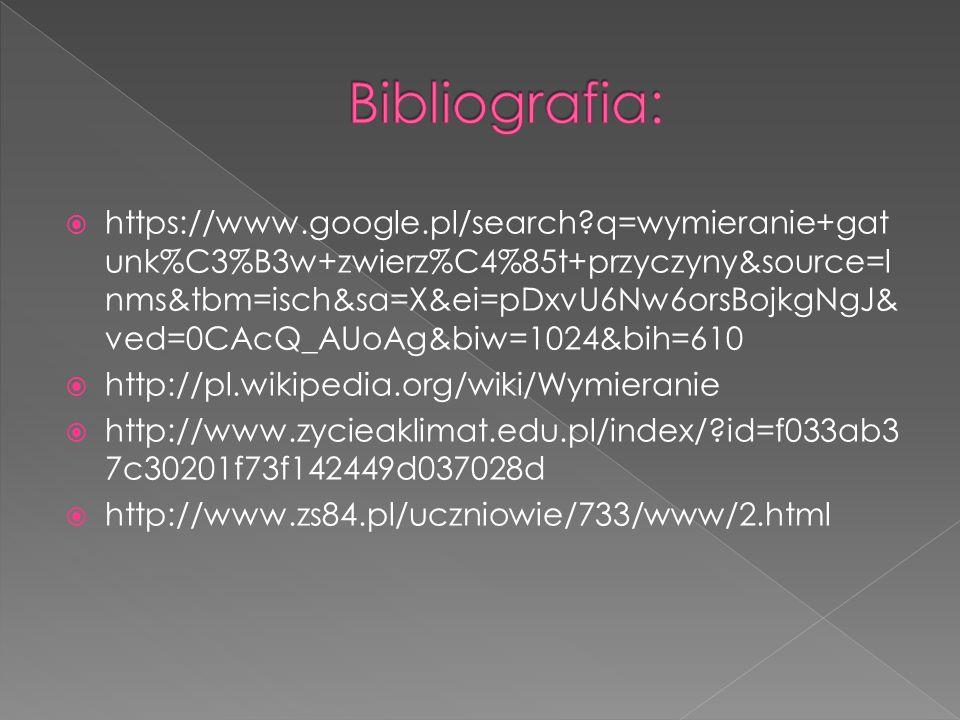  https://www.google.pl/search q=wymieranie+gat unk%C3%B3w+zwierz%C4%85t+przyczyny&source=l nms&tbm=isch&sa=X&ei=pDxvU6Nw6orsBojkgNgJ& ved=0CAcQ_AUoAg&biw=1024&bih=610  http://pl.wikipedia.org/wiki/Wymieranie  http://www.zycieaklimat.edu.pl/index/ id=f033ab3 7c30201f73f142449d037028d  http://www.zs84.pl/uczniowie/733/www/2.html
