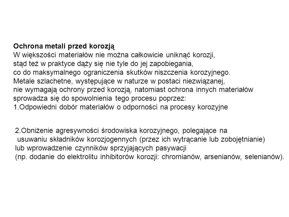 Ochrona metali przed korozją W większości materiałów nie można całkowicie uniknąć korozji, stąd też w praktyce dąży się nie tyle do jej zapobiegania,