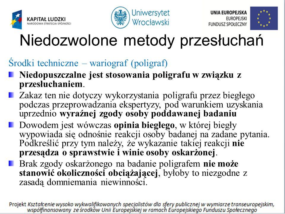 Niedozwolone metody przesłuchań Środki techniczne – wariograf (poligraf) Niedopuszczalne jest stosowania poligrafu w związku z przesłuchaniem.