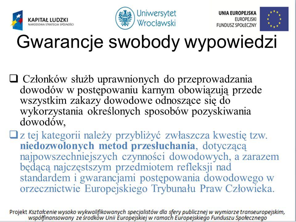 Gwarancje swobody wypowiedzi  Członków służb uprawnionych do przeprowadzania dowodów w postępowaniu karnym obowiązują przede wszystkim zakazy dowodow