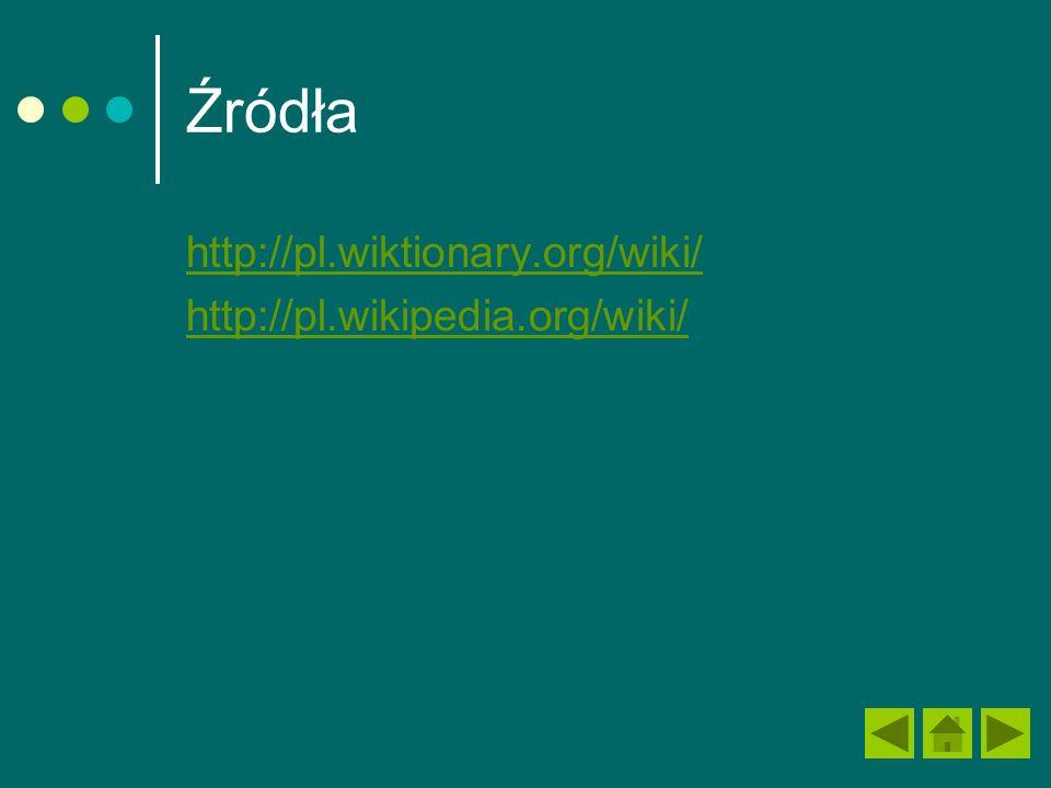 Źródła http://pl.wiktionary.org/wiki/ http://pl.wikipedia.org/wiki/