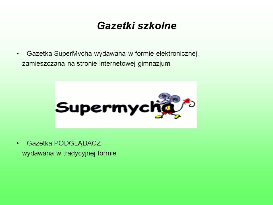Gazetki szkolne Gazetka SuperMycha wydawana w formie elektronicznej, zamieszczana na stronie internetowej gimnazjum Gazetka PODGLĄDACZ wydawana w tradycyjnej formie