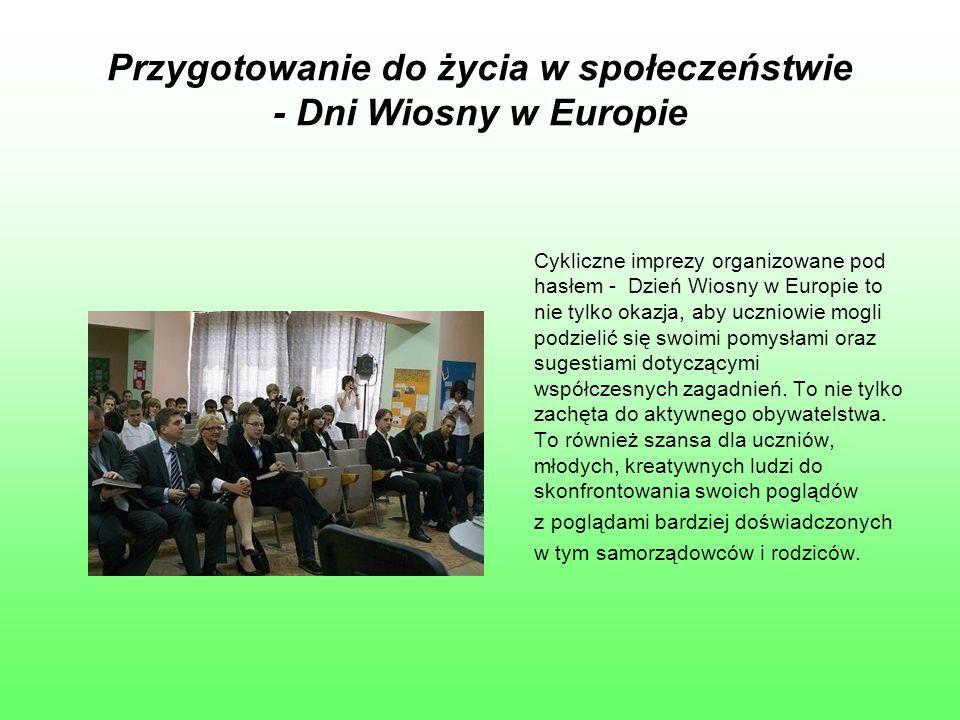 Przygotowanie do życia w społeczeństwie - Dni Wiosny w Europie Cykliczne imprezy organizowane pod hasłem - Dzień Wiosny w Europie to nie tylko okazja, aby uczniowie mogli podzielić się swoimi pomysłami oraz sugestiami dotyczącymi współczesnych zagadnień.