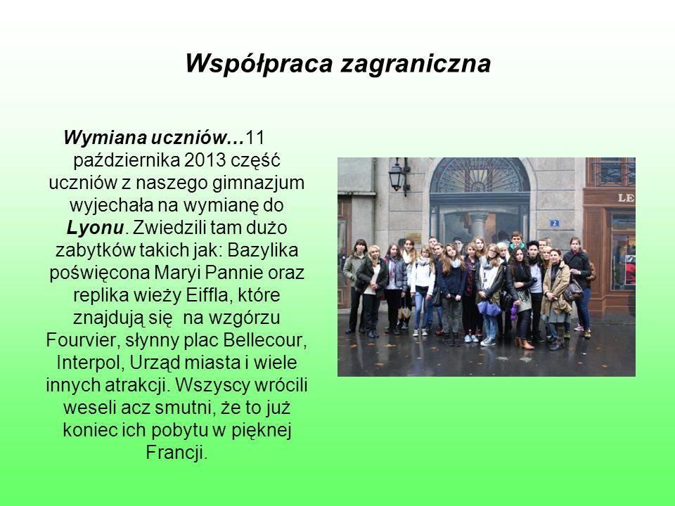Współpraca zagraniczna Wymiana uczniów…11 października 2013 część uczniów z naszego gimnazjum wyjechała na wymianę do Lyonu.