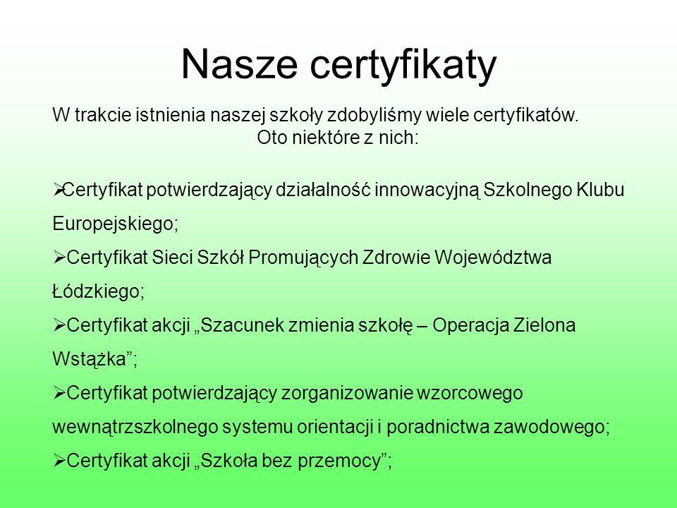 Nasze certyfikaty W trakcie istnienia naszej szkoły zdobyliśmy wiele certyfikatów.