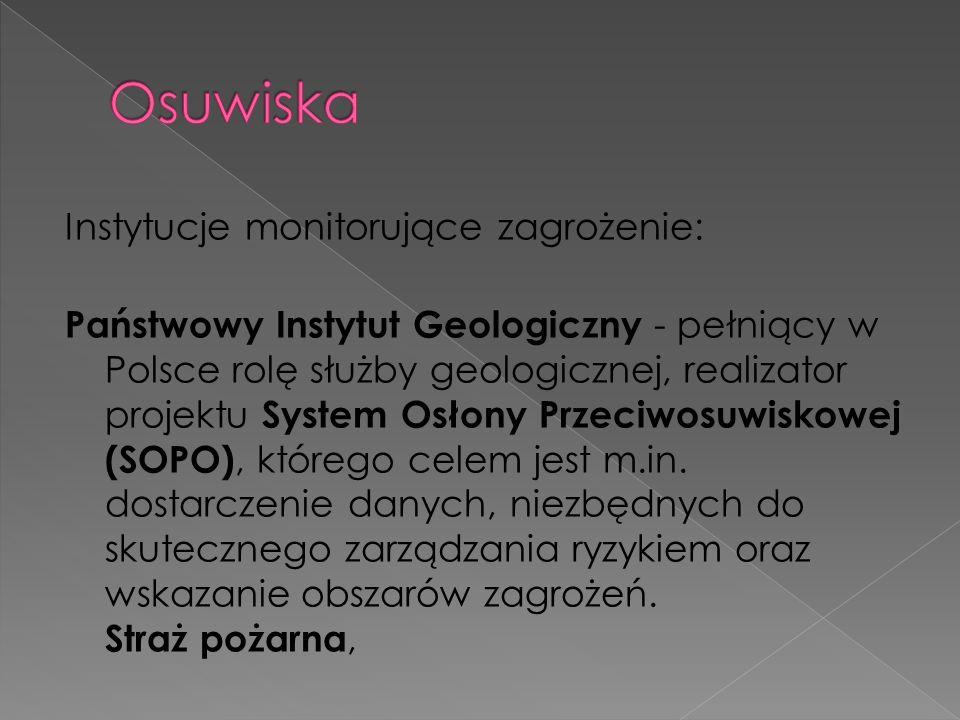Instytucje monitorujące zagrożenie: Państwowy Instytut Geologiczny - pełniący w Polsce rolę służby geologicznej, realizator projektu System Osłony Prz